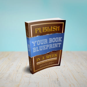 Publish Your Book Blueprint in a Week: Self-Publish a Book with Print-on-Demand