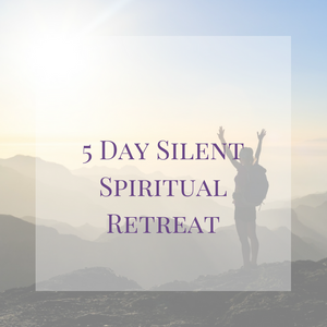 5 Day Silent Spiritual Retreat-Initiation into Order of the Rose 2018