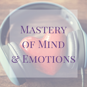 Mastery of Mind and Emotions