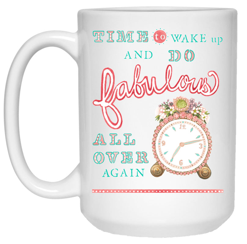 """Time to WAKE UP and Do Fabulous"" 15oz Mug"