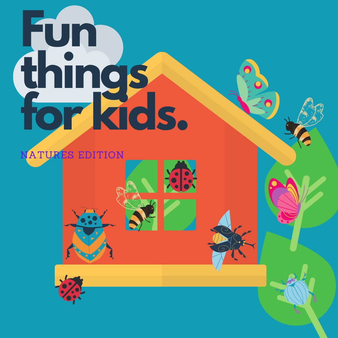 Fun Things For Kids Natures Edition