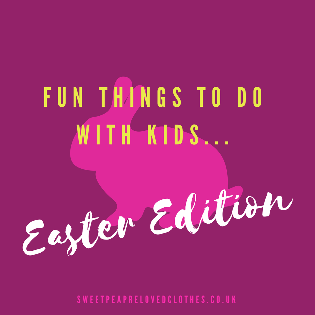 Fun Things to do with Kids. Easter Edition. - Sweet Pea Preloved Clothes