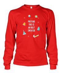 Pretend Ugly Christmas Sweater Sweatshirt Unisex Long Sleeve