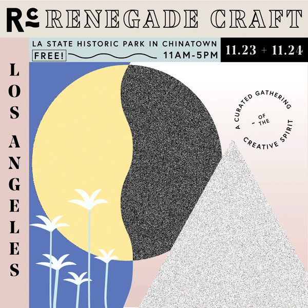 Renegade Craft LA is November 23 & 24