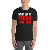 FIGHT FOR YOU  T-Shirt