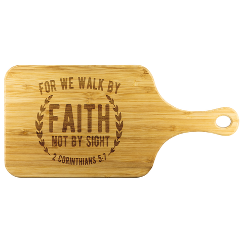 Bible Verses Wood Cutting Board With Handle - 2 Corinthians 5:7 (Design 1) - Meditate Healing Christian Store