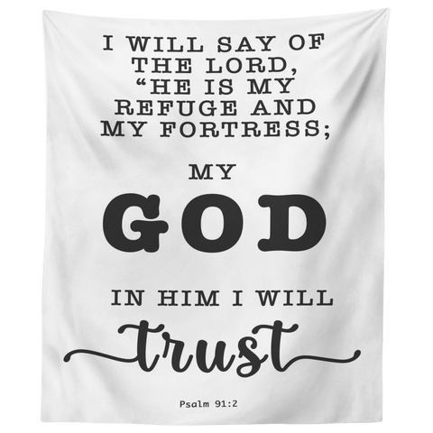 Minimalist Typography Tapestry - The Lord Is My Refuge & My Fortress ~Psalm 91:2~