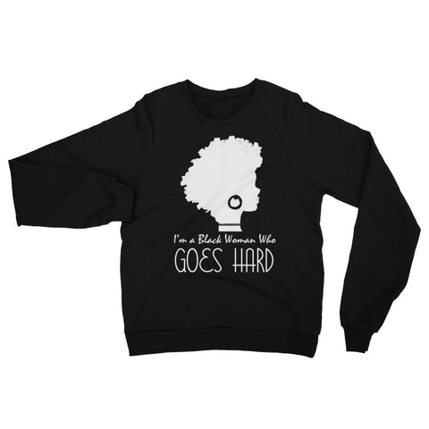 I'm a Black Woman Who Goes Hard Sweatshirt