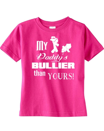 MY DADDY'S BULLIER TODDLER SHIRT
