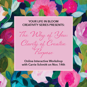 The Why of You: Clarity of Your Creative Purpose YOUR LIFE IN BLOOM ONLINE SERIES