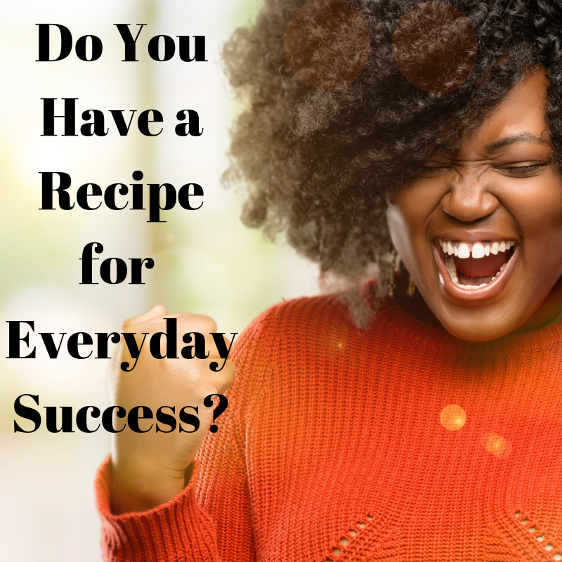 Recipe for Everyday Success