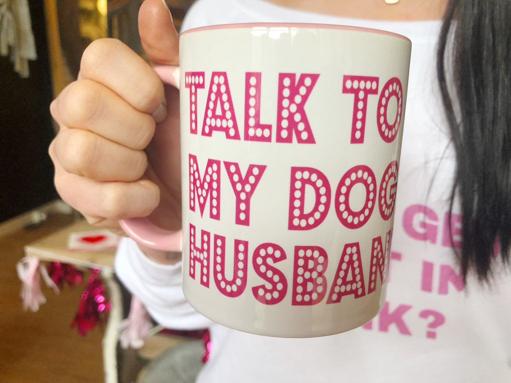 Talk to My Dog Husband Mug By Kameron Westcott