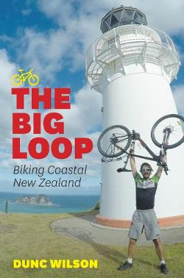 The Big Loop – Biking Coastal New Zealand - Dunc Wilson