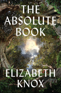 The Absolute Book - Elizabeth Knox