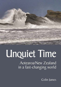 Unquiet Time Aotearoa/NZ in a fast changing world - Colin James