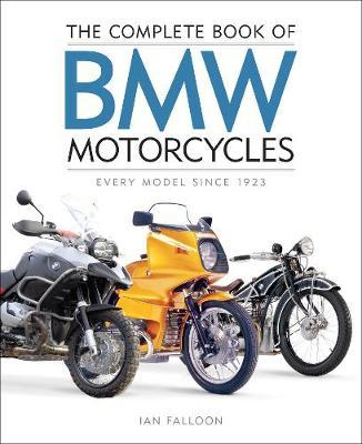 The Complete Book of BMW Motorcycles : Every Model Since 1923 - Ian Falloon