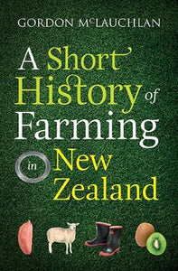 A Short History of Farming in New Zealand - Gordon McLauchlan