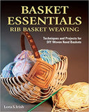 Basket Essentials: Rib Basket Weaving - Lora S. Irish
