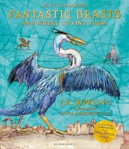 Fantastic Beasts and Where to Find Them : Illustrated Edition - JK Rowling