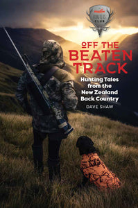 Off The Beaten Track: Hunting Tales from the New Zealand Back Country - Dave Shaw