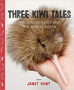 Three Kiwi Tales: More fabulous fix-it stories from Wildbase Hospital - Janet Hunt