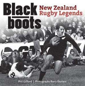 Black Boots : New Zealand Rugby Legends - Phil Gifford