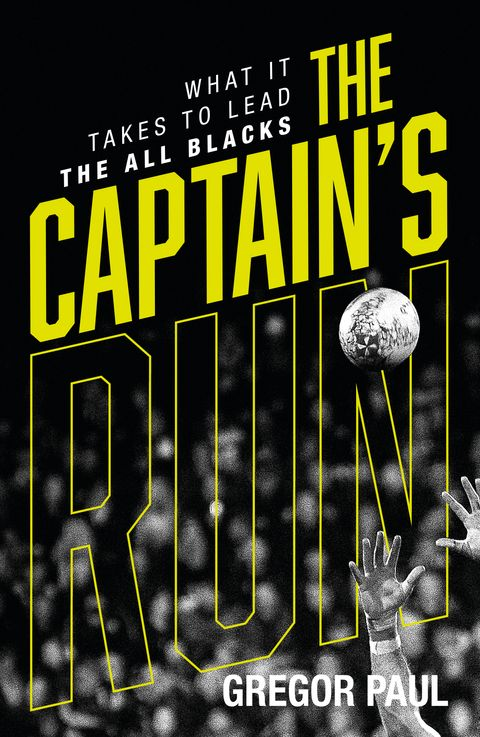 The Captain's Run: What it Takes to Lead the All Blacks - Gregor Paul