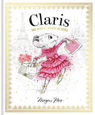 Claris: The Chicest Mouse in Paris - Megan Hess