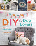 DIY for Dog Lovers: 36 Paw-some Canine Crafts  - Kat Roberts