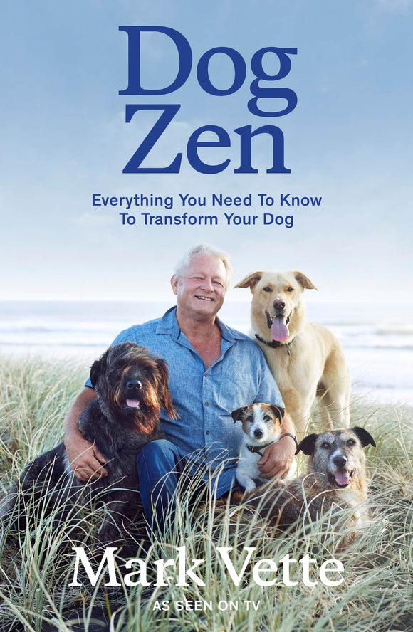 Dog Zen : Everything You Need to Know to Transform Your Dog -  Mark Vette