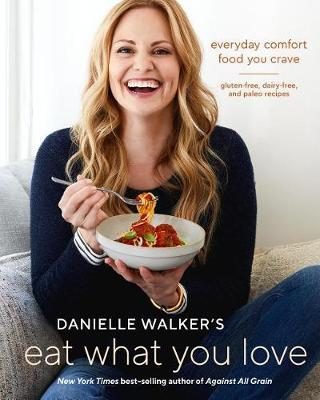 Eat What You Love - Danielle Walker