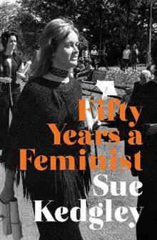 Fifty Years a Feminist - Sue Kedgley