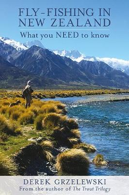 Fly-Fishing In New Zealand: What You NEED To Know - Derek Grzelewski