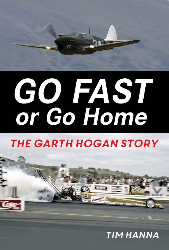 Go Fast or Go Home : The Garth Hogan Story - Tim Hanna
