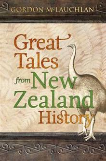 Great Tales of New Zealand History - Gordon McLauchlan