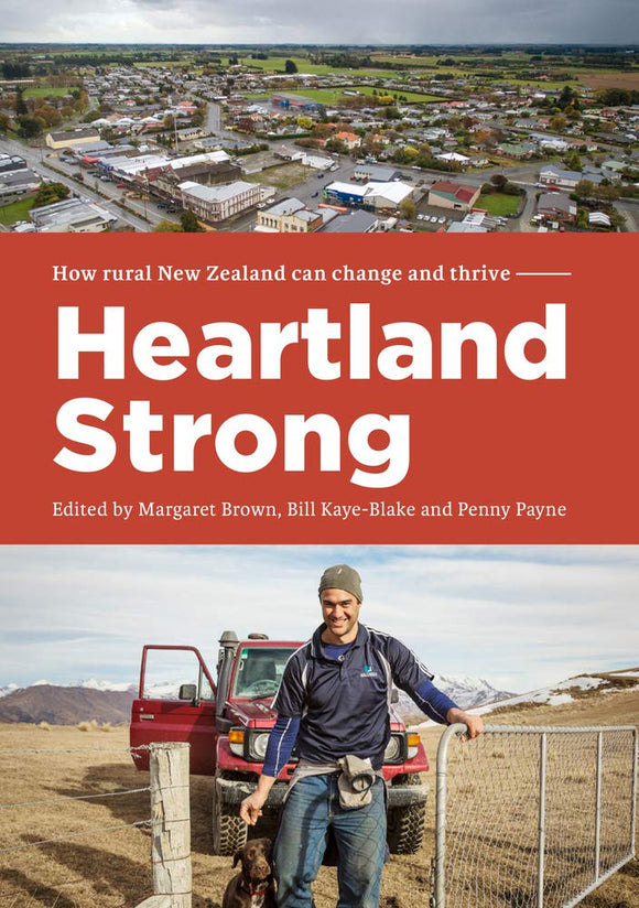 Heartland Strong: How rural New Zealand can change and thrive - Margaret Brown