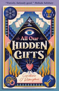 ALL OUR HIDDEN GIFTS - Caroline O'Donoghue
