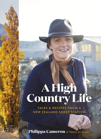 A High Country Life Tales & Recipes from a New Zealand Sheep Station  Philippa Cameron