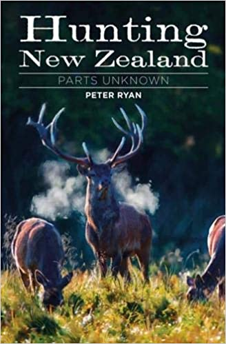 Hunting New Zealand : Parts Unknown - Peter Ryan