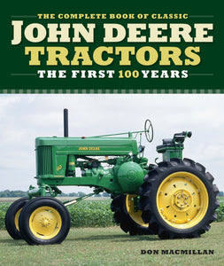 Complete Book of Classic John Deere Tractors : The First 100 Years - Don Macmillan