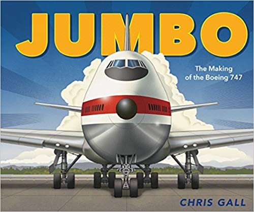 Jumbo: The Making of the Boeing 747 - Chris Gall