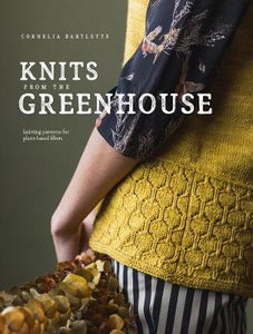 Knits from the Greenhouse: Knitting Patterns for Plant-Based Fibers - Cornelia Bartlette