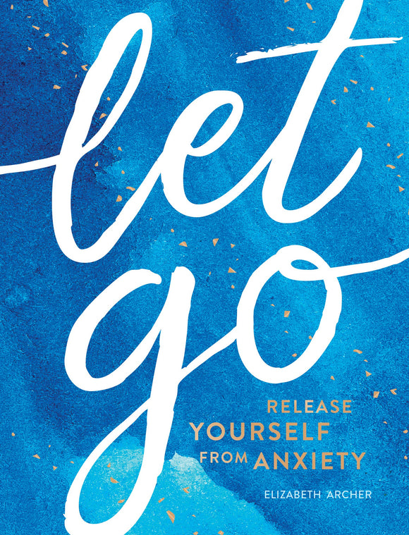Let Go: Release Yourself From Anxiety – Elizabeth Archer