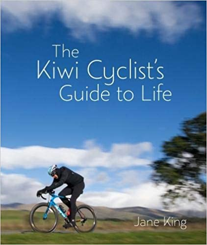 Kiwi Cyclists Guide To Life - Jane King