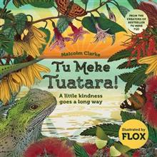 Tu Meke Tuatara!: A little kindness goes a long way - Malcolm Clarke