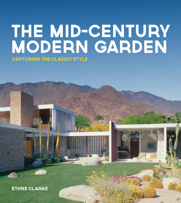 The Mid-Century Modern Garden: Capturing the Classic Style - Ethne Clarke