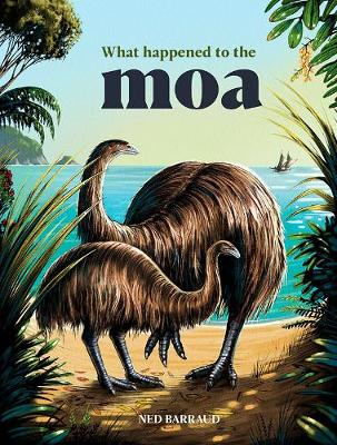 What Happened to the Moa - Ned Barraud