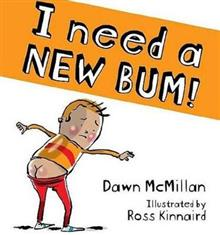 I Need A New Bum! - Dawn McMillan