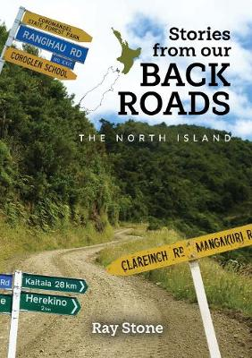 Stories From Our Back Roads North Island - Ray Stone