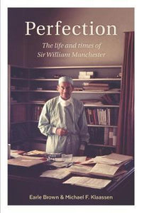 Perfection: The Life and Times of Sir William Manchester - Earle Brown & Michael F Klassen